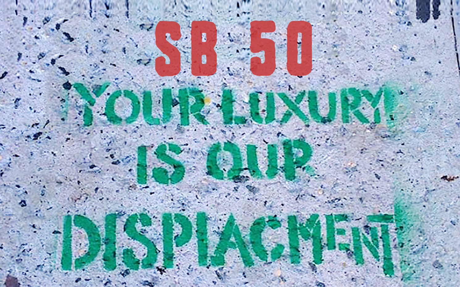 No to SB 50. No to displacing low-income, working class tenants!